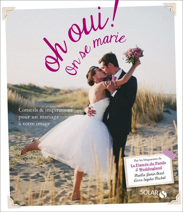 Oh Oui ! On se marie - conseils et inspirations pour un mariage a votre image - guide pratique mariage - Weddingland et La Fiancee du Panda_blog